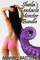 Annabel Bastione - Sheila's Tentacle Monster Bundle (Two Sizzling Paranormal Erotic Stories!)