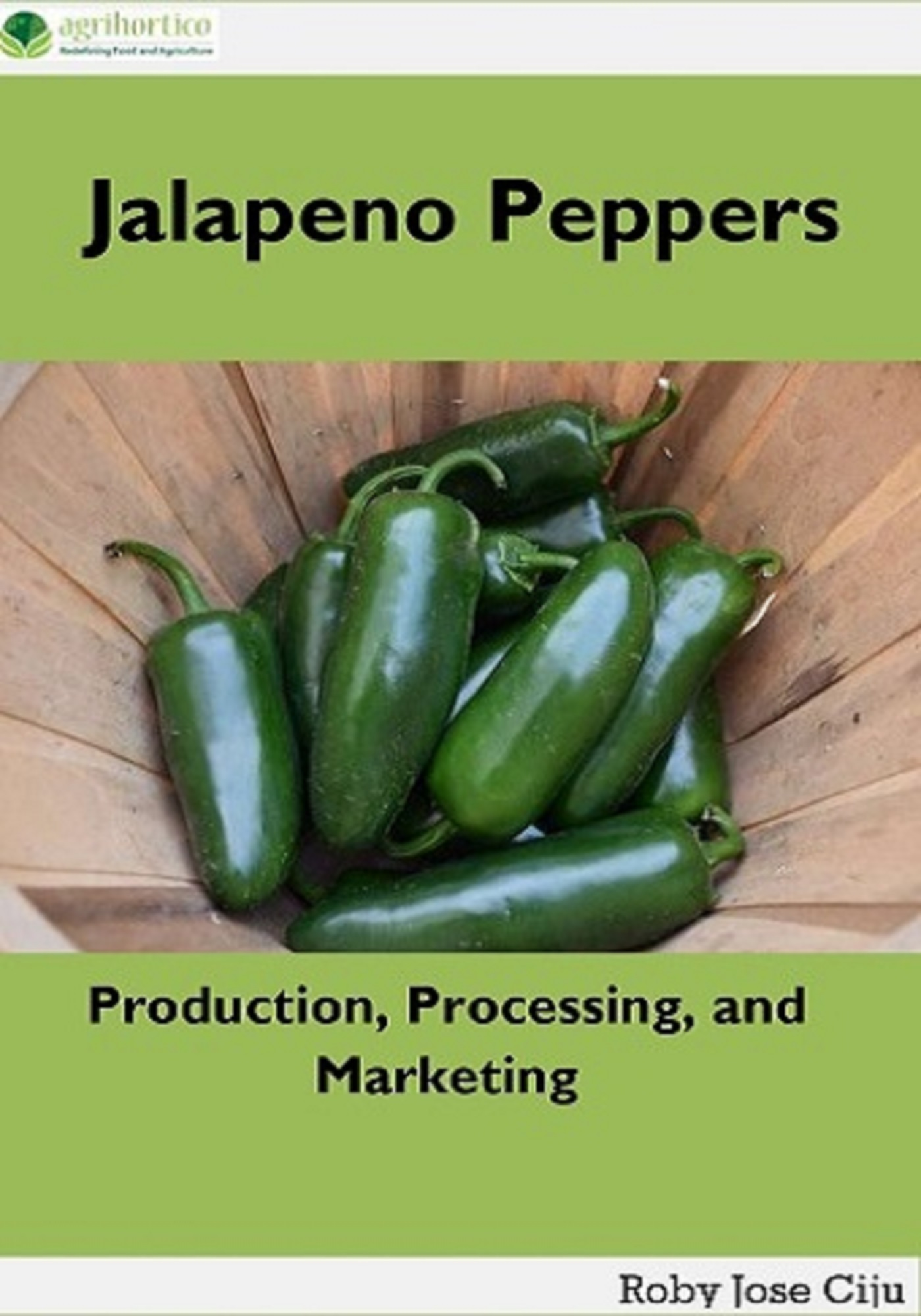 Jalapeno Peppers: Production, Processing, and Marketing, an Ebook by Roby  Jose Ciju