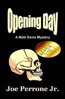 Joe Perrone Jr. - Opening Day: A Matt Davis Mystery