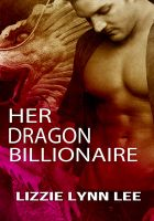 Lizzie Lynn Lee - Her Dragon Billionaire