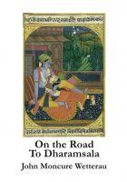 John Moncure Wetterau - On the Road to Dharamsala