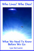 Who Lives? Who Dies? What We Need to Know Before We Go by Lyse Mai Lauren