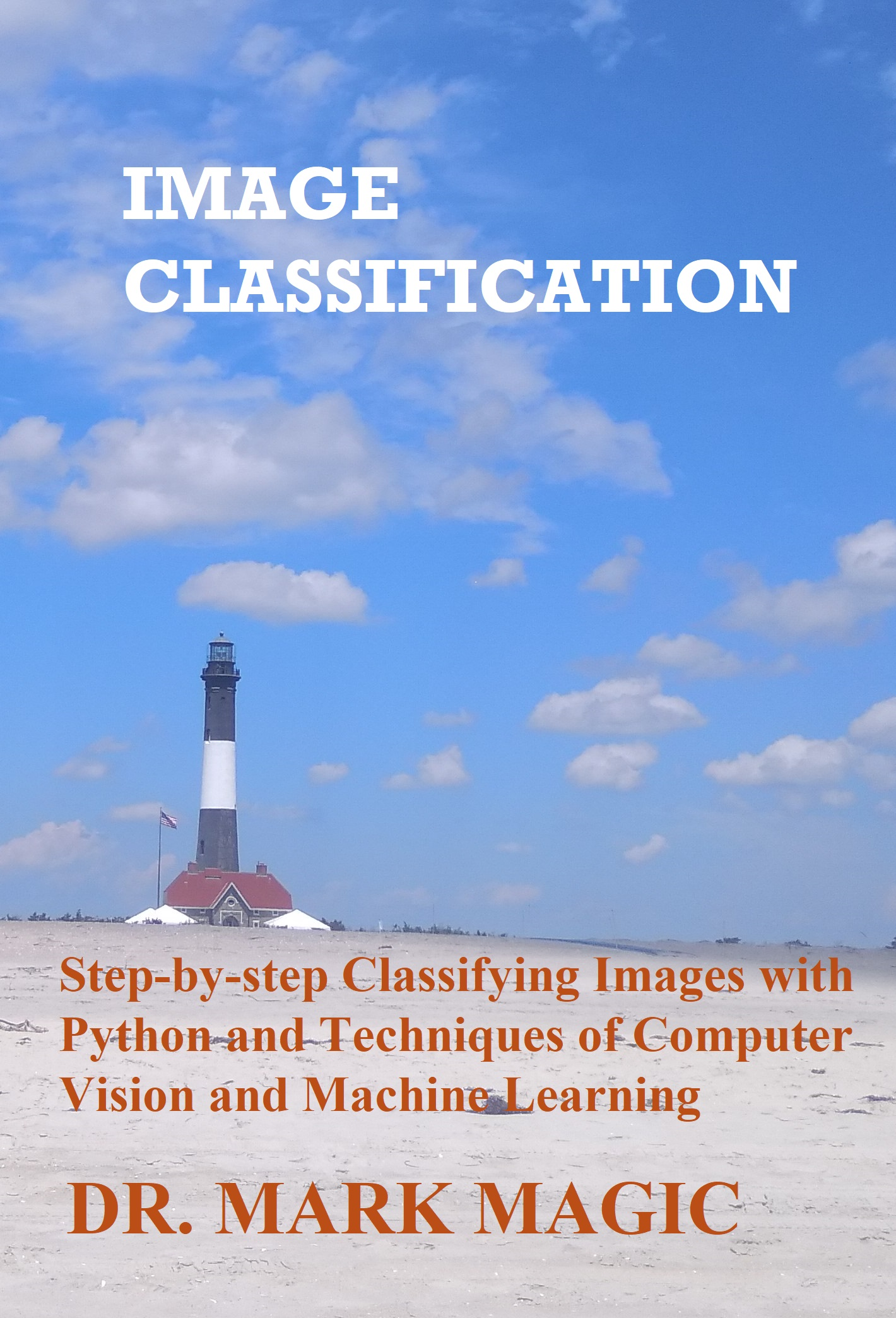 Image Classification: Step-by-step Classifying Images with Python and  Techniques of Computer Vision and Machine Learning, an Ebook by Mark Magic