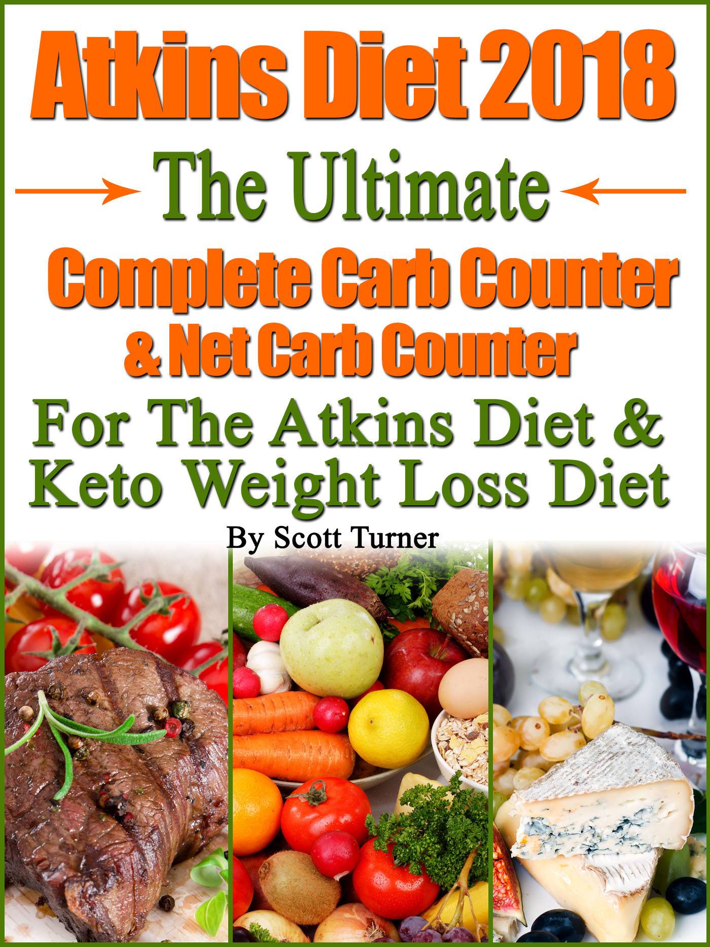 Atkins Diet 2018 The Ultimate Complete Carb Counter & Net Carb Counter For  The Atkins Diet & Keto Weight Loss Diet, an Ebook by Scott Turner