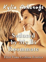 Kylie Ashcroft - Seduced by My Bi Roommate (First Time Lesbian Erotica)