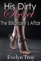 Evelyn Troy - His Dirty Secret - The Billionaire's Affair - Adult BDSM Erotic Romance