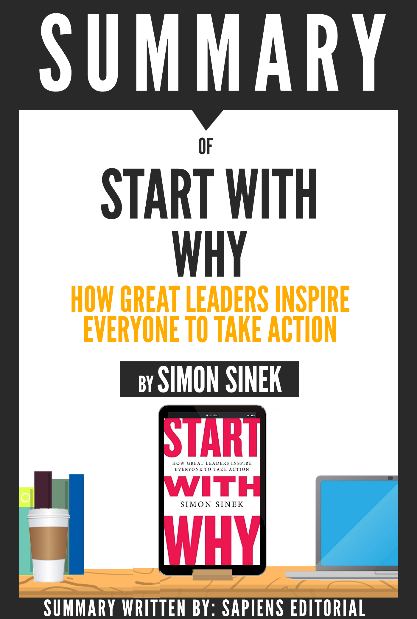 Start with why how great leaders inspire everyone to take action by simon sinek book summary