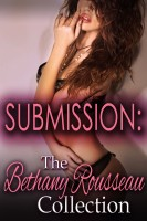 Bethany Rousseau - Submission: The Bethany Rousseau Collection (Nine Book Erotic Romance And Domination Bundle)