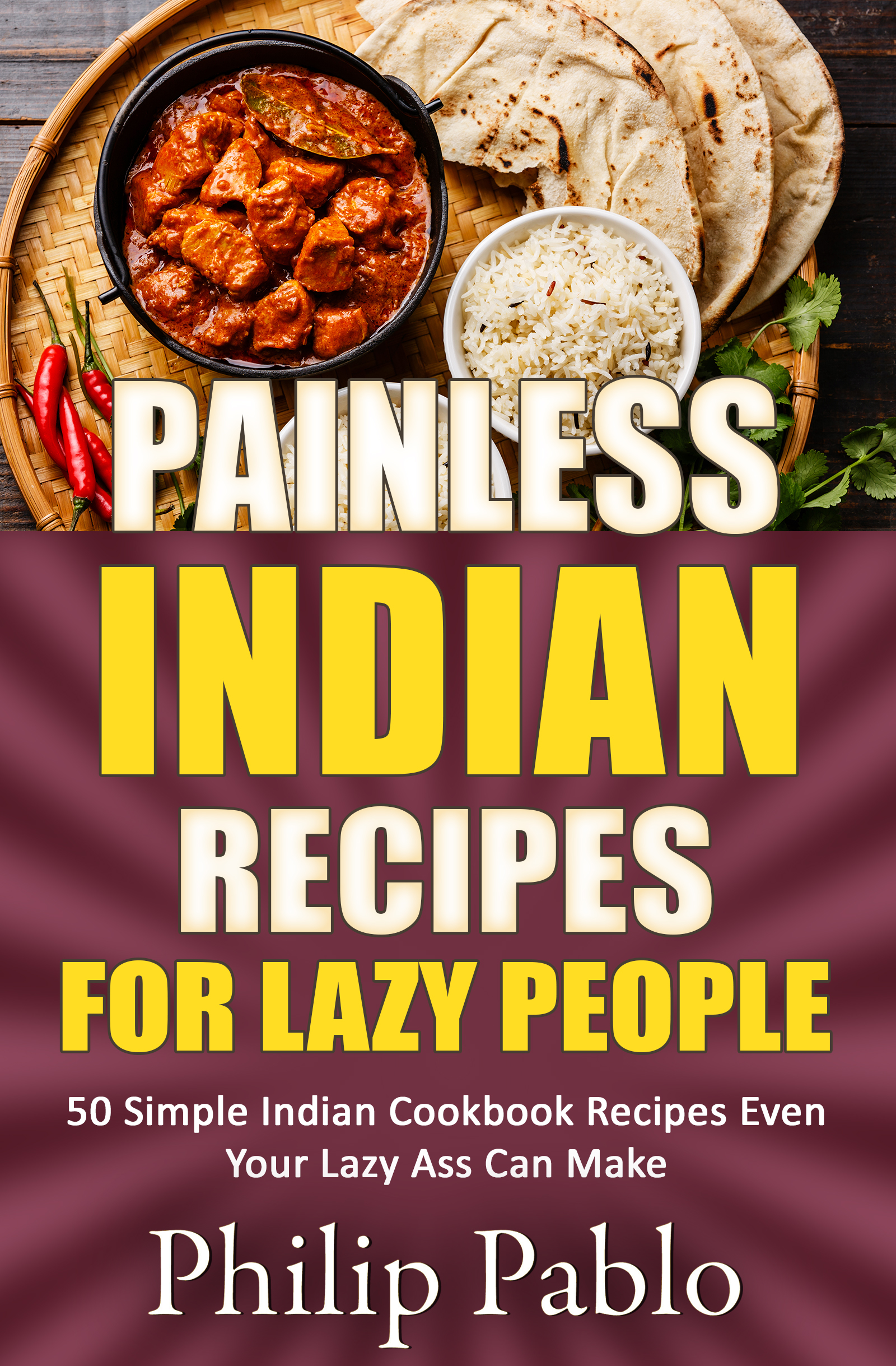 Smashwords painless indian recipes for lazy people 50 simple painless indian recipes for lazy people 50 simple indian cookbook recipes even your lazy ass can make forumfinder Image collections