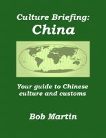 Bob Martin - Culture Briefing: China - Your Guide to Chinese Culture and Customs