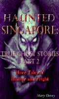 Mary Devey - Haunted Singapore: True Ghost Stories Part 2