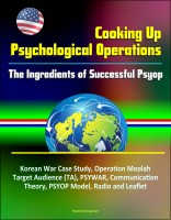 Progressive Management - Cooking Up Psychological Operations: The Ingredients of Successful Psyop - Korean War Case Study, Operation Moolah, Target Audience (TA), PSYWAR, Communication Theory, PSYOP Model, Radio and Leaflet