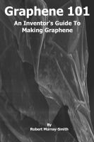 Robert Murray-Smith - Graphene 101 An Inventor's Guide to Making Graphene