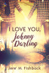 I Love You, Johnny Darling by Jere' M Fishback