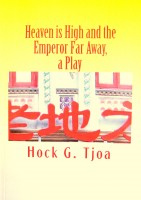 Hock G. Tjoa - Heaven is High and the Emperor Far Away, a Play