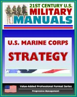 Progressive Management - 21st Century U.S. Military Manuals: U.S. Marine Corps (USMC) Strategy Marine Corps Doctrinal Publication (MCDP) 1-1 (Value-Added Professional Format Series)