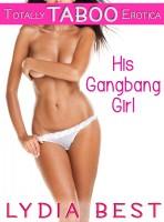 Lydia Best - His Gangbang Girl (Totally Taboo Erotica)