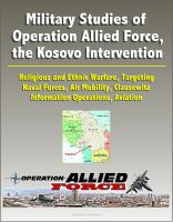 Progressive Management - Military Studies of Operation Allied Force, the Kosovo Intervention - Religious and Ethnic Warfare, Targeting, Naval Forces, Air Mobility, Clausewitz, Information Operations, Aviation