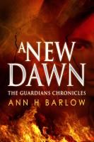 Ann H Barlow - The Guardian's Chronicles - A New Dawn