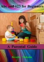 Beverley Malcolm - Abc and 123 for Beginners: A Parental Guide