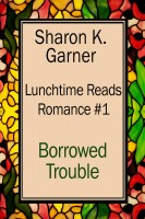 Sharon K. Garner - Lunchtime Reads: Romance 1, Borrowed Trouble