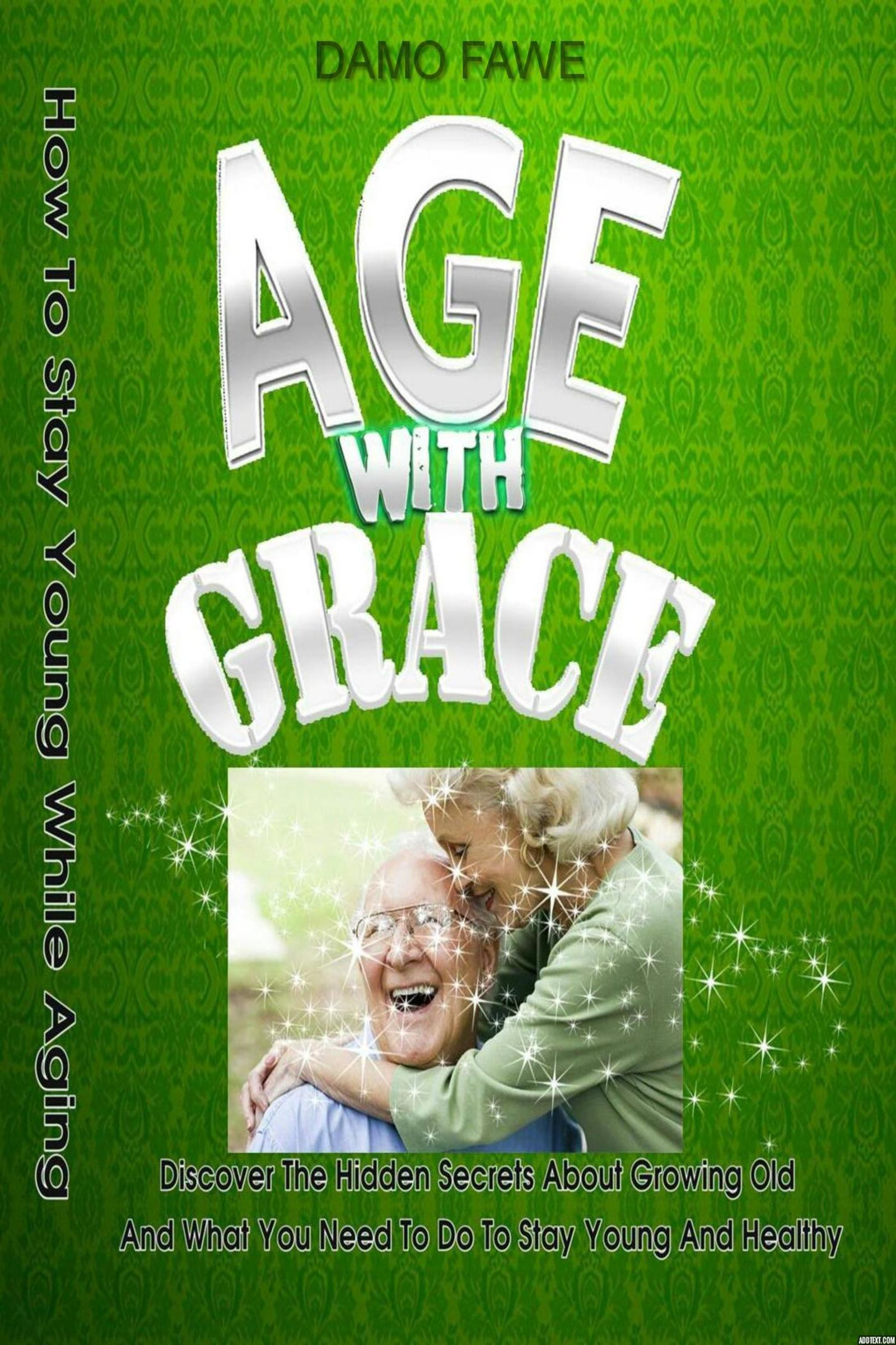 Smashwords Age With Grace A Book By Damo Fawe