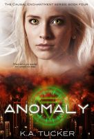 K.A. Tucker - Anomaly (Causal Enchantment, #4)
