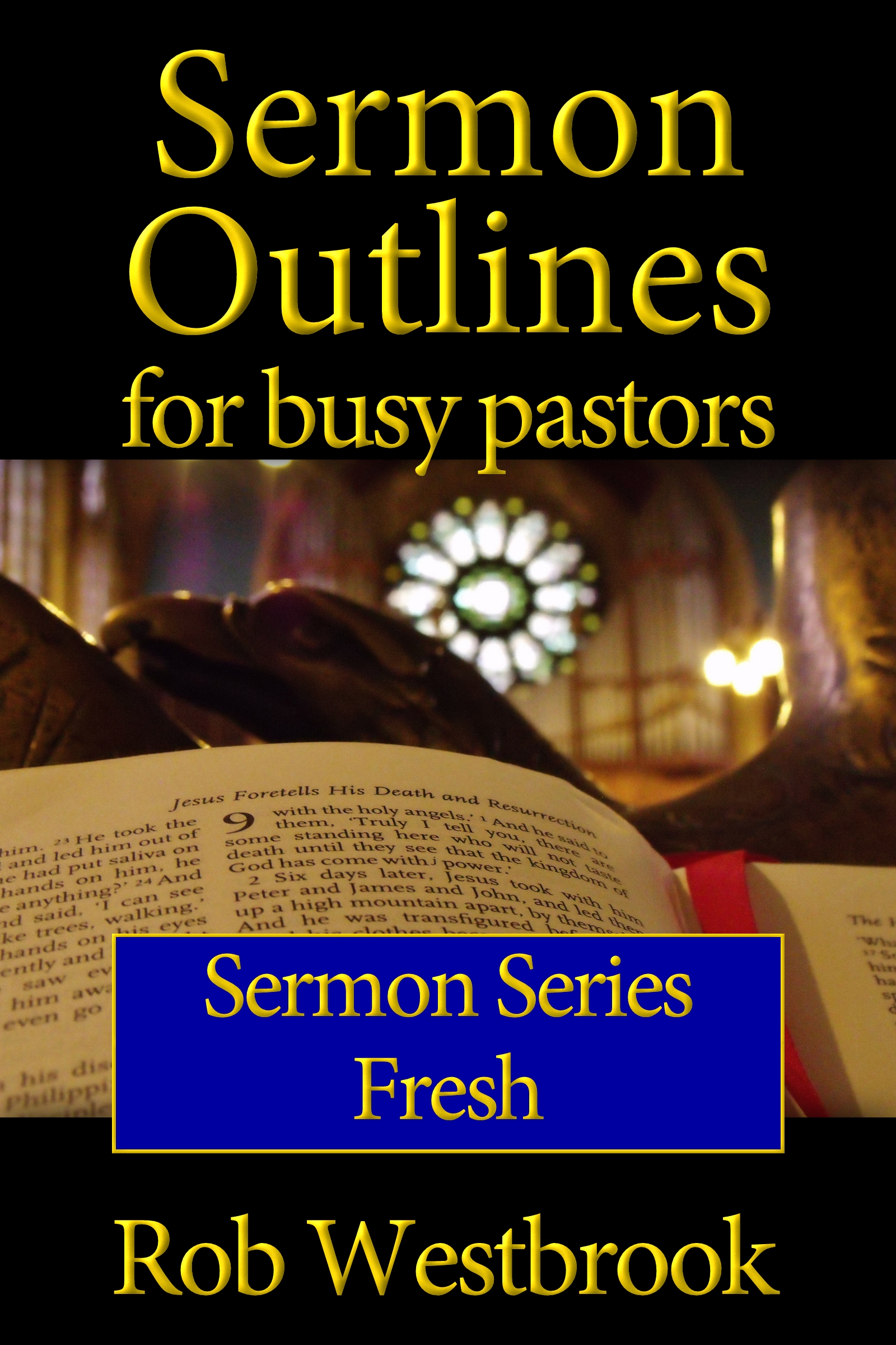Sermon Outlines for Busy Pastors: Fresh Sermon Series, an Ebook by Rob  Westbrook