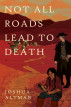 Not All Roads Lead To Death by Joshua Altman