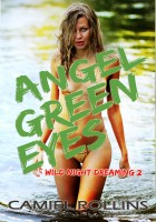Camiel Rollins - Angel Green Eyes: Wild Night Dreaming 2