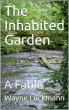 The Inhabited Garden: A Fable by Wayne Luckmann