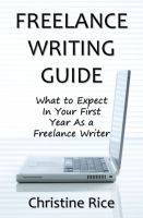 Christine Rice - Freelance Writing Guide: What to Expect in Your First Year as a Freelance Writer