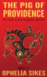The Pig of Providence - The Year of the Forgotten Secrets by Ophelia Sikes