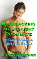 Donovan Starr - Barebacking my Straight Roommate: A Gay College Boy Sex Story (College Sex, Rimming, Bareback Sex, Bi Curious Sex)