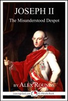 Alex Rounds - Joseph II of Austria: The Misunderstood Despot