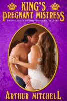 Arthur Mitchell - King's Pregnant Mistress: His Majesty's Submissive Boxed Set
