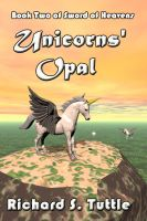 Richard S. Tuttle - Unicorns' Opal (Sword of Heavens #2)