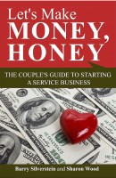 Barry Silverstein & Sharon Wood - Let's Make Money, Honey: The Couple's Guide to Starting a Service Business