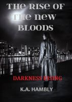 K.A Hambly - The Rise of the New Bloods, Darkness Rising