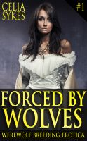 Celia Sykes - Forced by Wolves (Werewolf Breeding Erotica)