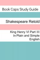 BookCaps - King Henry VI: Part III In Plain and Simple English (A Modern Translation and the Original Version)