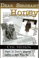 Ceil Stetson - Dear Sergeant Honey Part II Don't Worry Until I Tell You To
