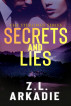 Secrets and Lies by Z.L Arkadie