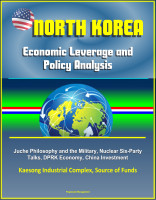 North Korea: Economic Leverage and Policy Analysis - Juche Philosophy and the Mi
