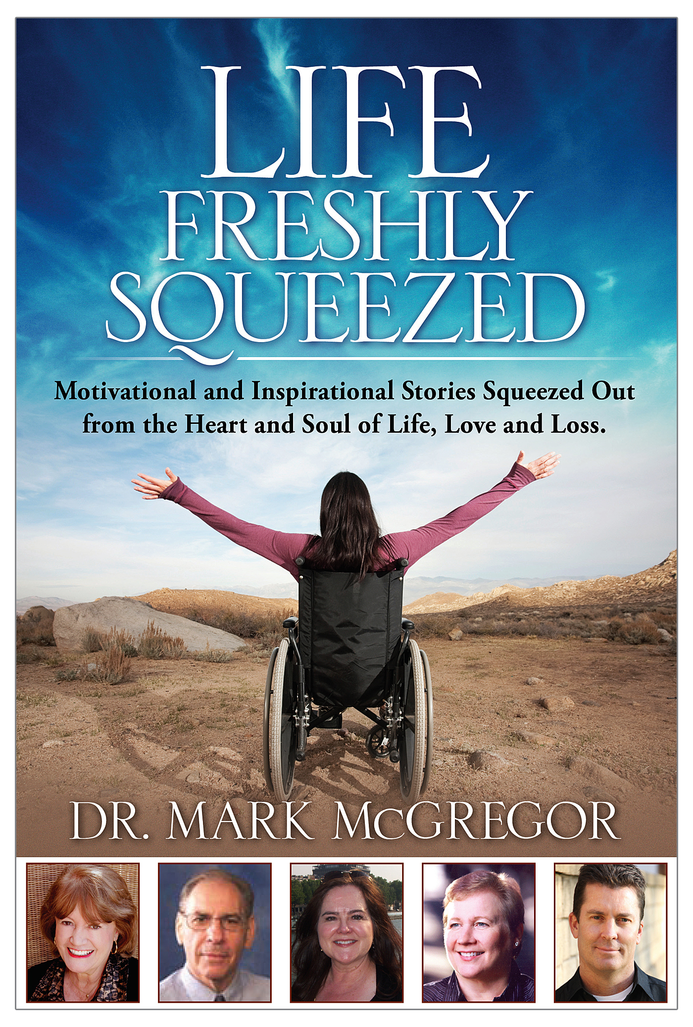 Life Freshly Squeezed: Motivational and Inspirational Stories Squeezed Out  from the Heart and Soul of Life, Love and Loss, an Ebook by Dr  Mark