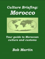 Bob Martin - Culture Briefing: Morocco- Your guide to the culture and customs of the Moroccan people