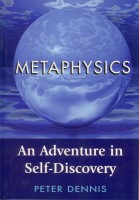 Peter Dennis - Metaphysics: An Adventure in Self-discovery