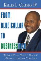 Keller Coleman - From Blue Collar to Businessman
