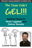 Lonnie Pacelli - The Team Didn't Gel - Getting Teams to Work Together and Deliver Results