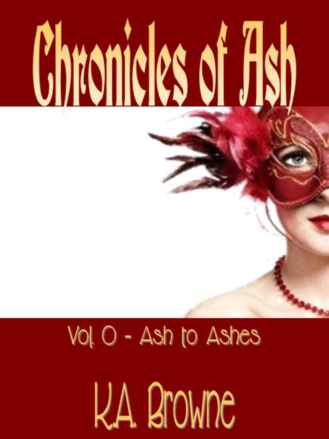 Chronicles of Ash: Vol  0 - Ash to Ashes, an Ebook by Kali Amanda Browne